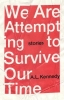 L. Kennedy A., We Are Attempting to Survive Our Time