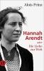 Prinz, Alois, Hannah Arendt oder Die Liebe zur Welt