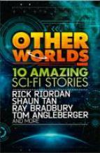 Various Other Worlds (feat. stories by Rick Riordan, Shaun Tan, Tom Angleberger, Ray Bradbury and more)