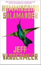 Jeff VanderMeer, Hummingbird Salamander