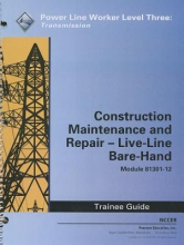 National Center for Construction Educati Construction, Maintenance and Repair - Live-Line Bare-Hand Trainee Guide, Module 81301-12