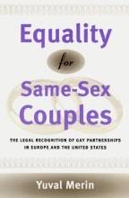 Merin, Yuval Equality for Same-Sex Couples - The Legal Recognition of Gay Partnerships in Europe & the United States