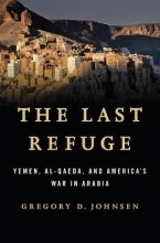 Johnsen, Gregory The Last Refuge - Yemen, al-Qaeda, and America`s War in Arabia