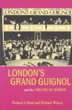 Hand, Richard J.,   Wilson, Michael London`s Grand Guignol and the Theatre of Horror