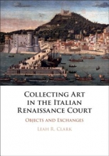 Leah R. (The Open University, Milton Keynes) Clark Collecting Art in the Italian Renaissance Court