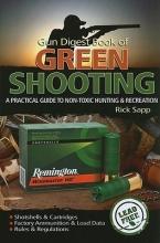 Rick Sapp The Gun Digest Book of Green Shooting