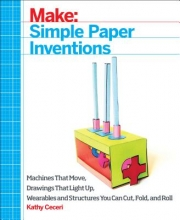 Kathy Ceceri Make: Paper Inventions