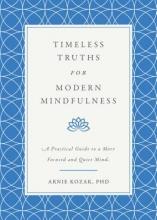 Arnie Kozak Timeless Truths for Modern Mindfulness
