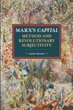 Guido Starosta Marx`s Capital, Method And Revolutionary Subjectivity