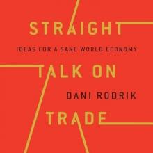 Rodrik, Dani Straight Talk on Trade