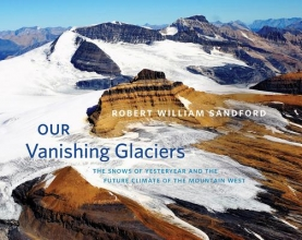 Sandford, Robert William Our Vanishing Glaciers