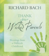 Richard (Richard Bach) Bach Thank Your Wicked Parents