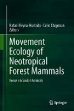 Rafael Reyna-Hurtado,   Colin A. Chapman Movement Ecology of Neotropical Forest Mammals
