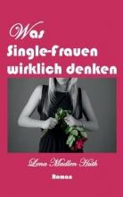 Huth, Lena Madlen Was Single-Frauen wirklich denken