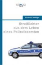 Metzger, Burkhard Streiflichter aus dem Leben eines Polizeibeamten