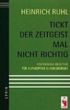Ruhl, Heinrich Tickt der Zeitgeist mal nicht richtig