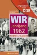 Mörtel, Uwe Aufgewachsen in der DDR - Wir vom Jahrgang 1962 - Kindheit und Jugend