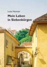 Homner, Luise Mein Leben in Siebenb�rgen