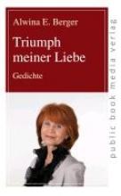 Berger, Alwina E. Triumph meiner Liebe