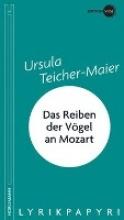 Teicher-Maier, Ursula Das Reiben der Vögel an Mozart
