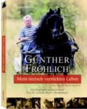 Fröhlich, Günther Mein tierisch verrücktes Leben