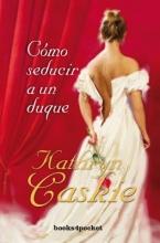 Caskie, Kathryn Cmo seducir a un duque How To Seduce A Duke