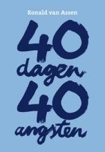 Ronald van Assen , 40 dagen, 40 angsten
