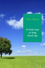 Piet Aarts , Je kunt nog zo lang dood zijn