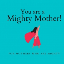 The Mighty Mothers , You are a Mighty Mother!