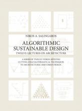 Nikos A. Salingaros , Algorithmic Sustainable Design: Twelve Lectures on Architecture