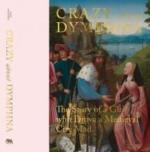 Stephan Kemperdick Sven Van Dorst  Catheline Périer-d`Ieteren  Till Holger Borchert, Crazy about St. Dymphna