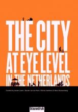 Jeroen  Laven, Sander van der Ham, Sienna  Veelders, Hans  Karssenberg The city at eye level in the Netherlands