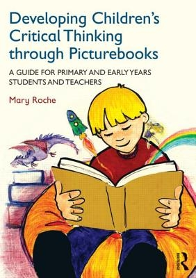 Mary (St Patrick`s College, Thurles, Ireland) Roche,Developing Children`s Critical Thinking through Picturebooks