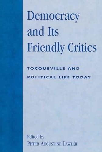 Peter Augustine Lawler,Democracy and Its Friendly Critics