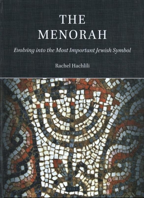 Rachel Hachlili,The Menorah: Evolving into the Most Important Jewish Symbol