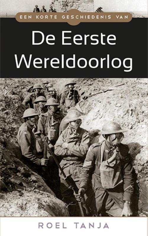 Roel Tanja,Een korte geschiedenis van de eerste wereldoorlog De eerste wereldoorlog