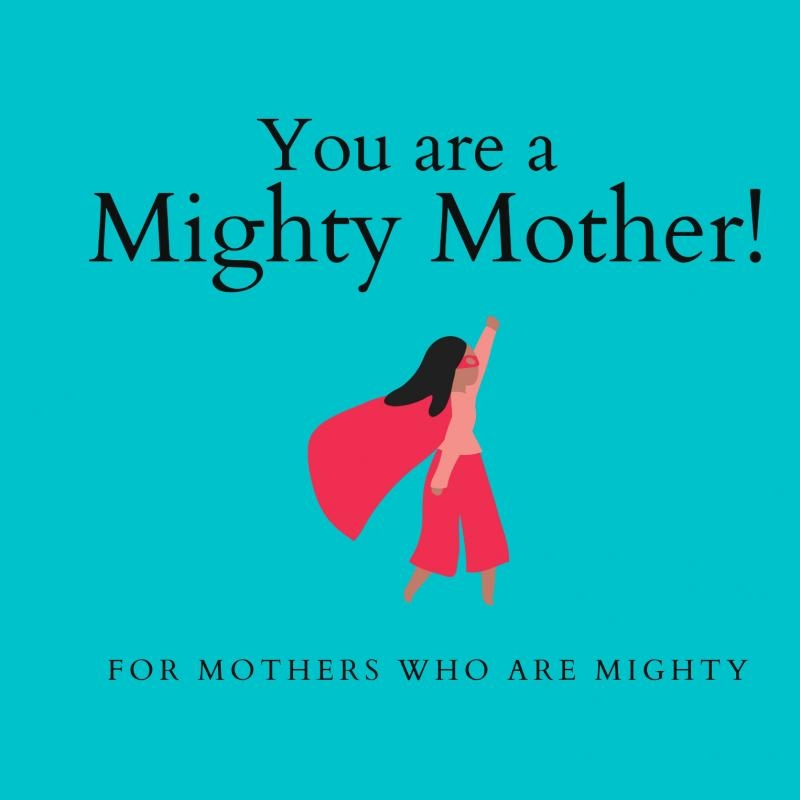 The Mighty Mothers,You are a Mighty Mother!
