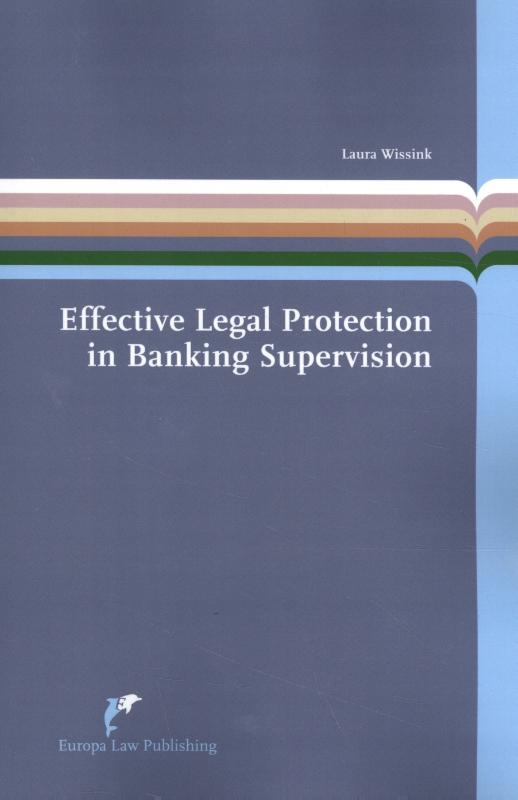 Laura Wissink,Effective Legal Protection in Banking Supervision