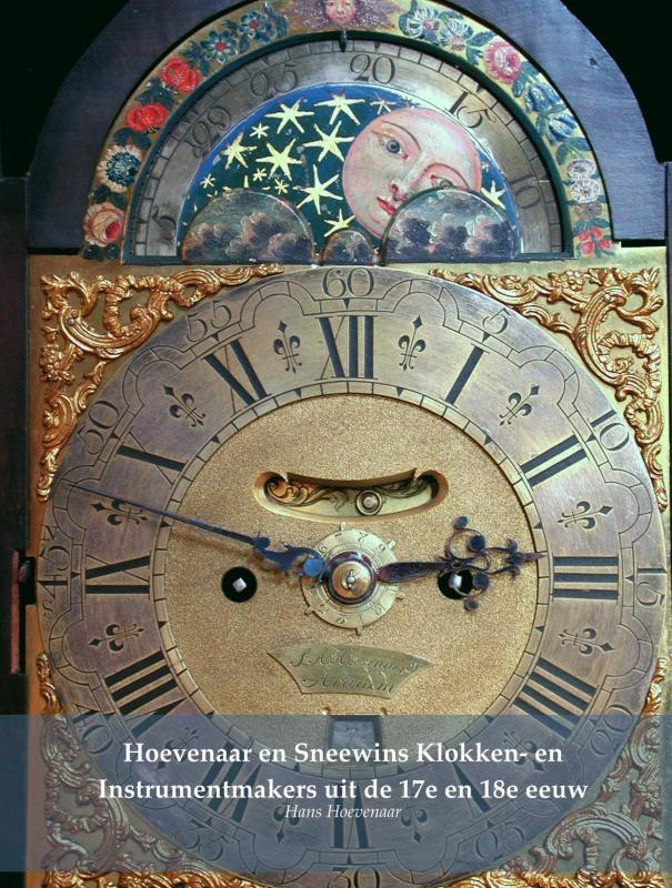 Hans Hoevenaar,Hoevenaar en Sneewins Klokken- en Instrumentmakers uit de 17e en 18e eeuw