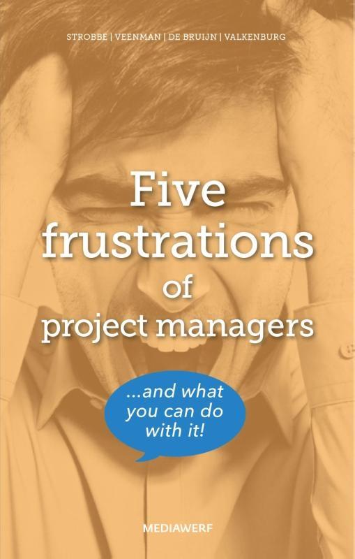 Marieke Strobbe, Hans Veenman, Leo de Bruijn, Menno Valkenburg,Five frustrations of project managers