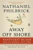 Philbrick, Nathaniel,Away Off Shore
