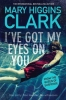 Clark, Mary Higgins,I`ve Got My Eyes on You