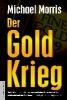 Morris, Michael,Der Goldkrieg