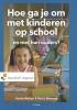 Gerda  Woltjer, Harry  Janssens,Hoe ga je om met kinderen op school en met hun ouders?