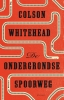 <b>Colson  Whitehead</b>,De ondergrondse spoorweg