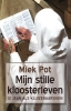 <b>Miek  Pot</b>,Mijn stille kloosterleven