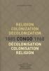 ,Religion, colonization and decolonization in Congo, 1885-1960. Religion, colonisation et décolonisation au Congo, 1885-1960