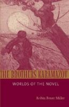 Miller, Robin Feuer The Brothers Karamazov - Worlds of the Novel