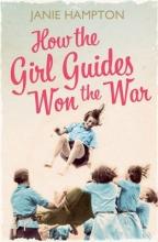 Janie Hampton How the Girl Guides Won the War