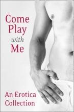 Charlotte Stein,   Kitt Gerrard,   Madelynne Ellis,   Rose de Fer Come Play With Me